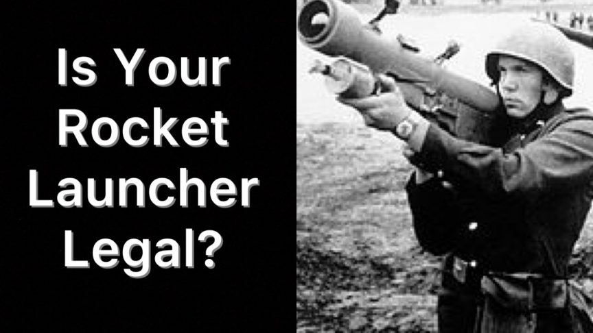 Is Your Rocket Launcher Legal?