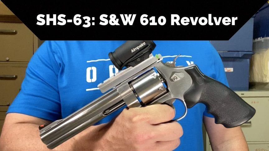 SHS-63 - S&W Model 610 Revolver 10mm