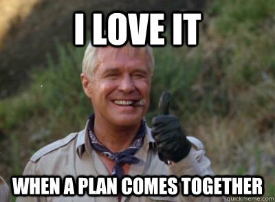 """I just love it when a plan comes together"""