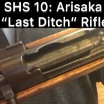 SHS 10: Last Ditch Arisaka Rifle