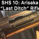SHS 10: Last Ditch Arisaka Rifle
