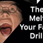The Melt Your Face Drill