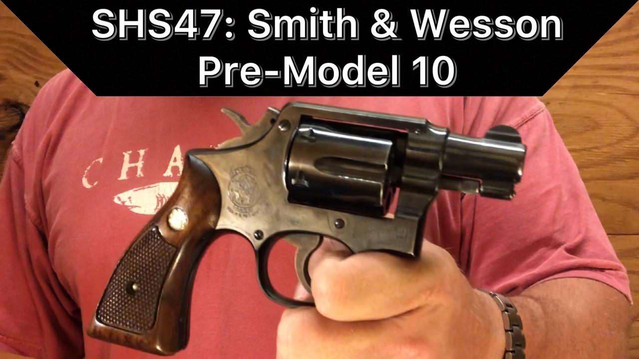 SHS47 S&W Pre-Model 10