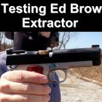 Ed Brown Extractor Testing